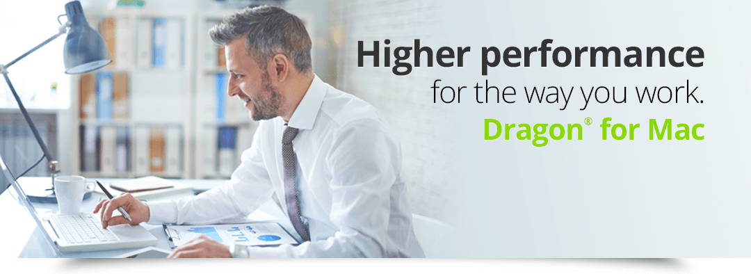 Higher performance for the way you work. Dragon for Mac.